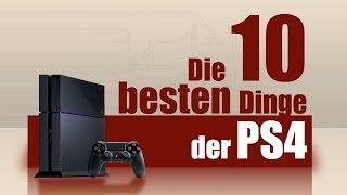 PS4: Die 10 besten Dinge der Playstation 4 [deutsch]