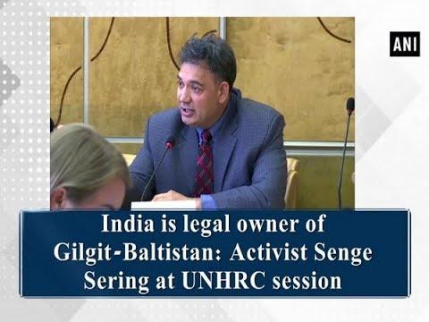 India is legal owner of Gilgit-Baltistan: Activist Senge Sering at UNHRC session