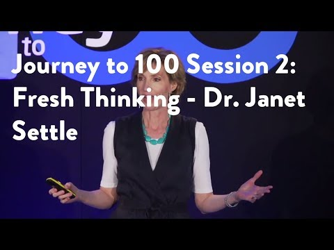 Journey to 100 Session 2: Fresh Thinking - Dr. Janet Settle