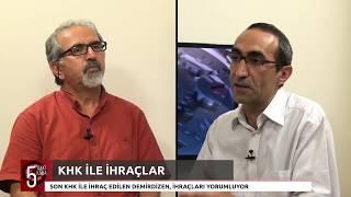 5 Dakikada - Hüseyin Demirdizen'le KHK'yle ihraçları konuştuk / 18 Temmuz 2017 Salı