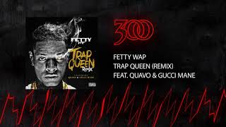 Fetty Wap Trap Queen Remix Ft Quavo Gucci Mane 300 Ent Official Audio