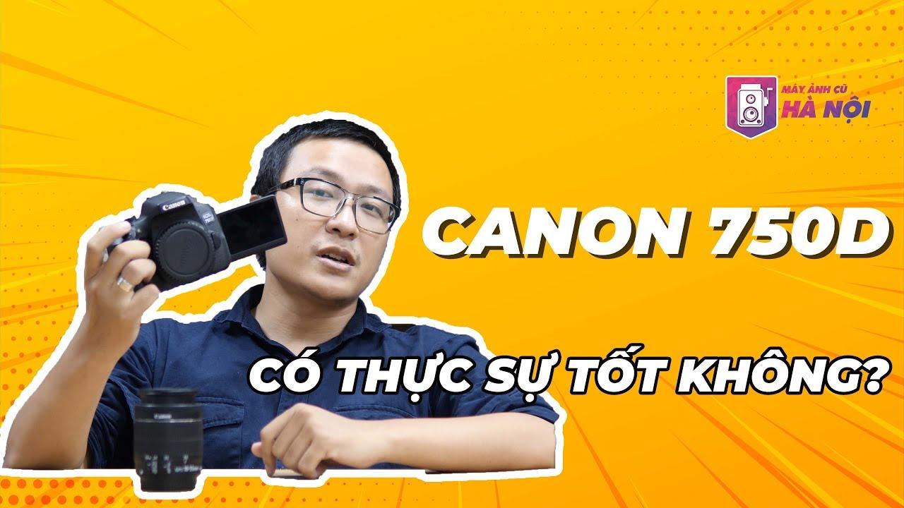 Canon 750d ✅Máy ảnh tốt nhất dưới 10tr đồng! – Máy ảnh cũ Hà Nội