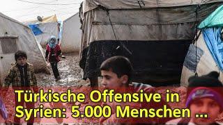 Türkische Offensive in Syrien: 5.000 Menschen auf der Flucht vor türkischer Offensive