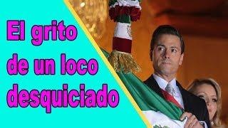 El despreciable GRITO de Peña Nieto, una burla para el pueblo