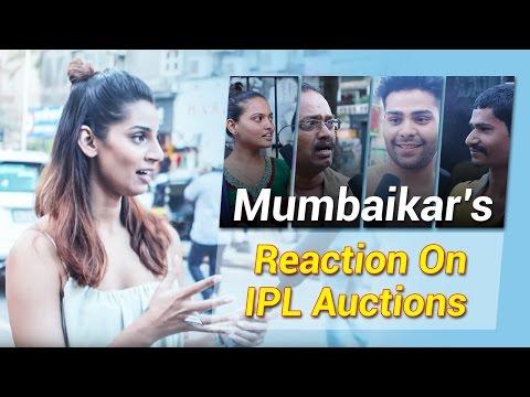 Mumbaikars Reaction On IPL - Indian Premier League Auctions