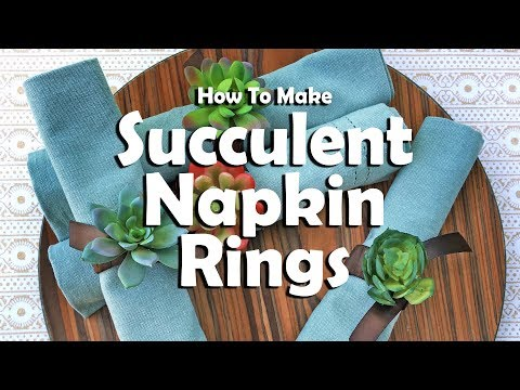 How To Make Succulent Napkin Rings