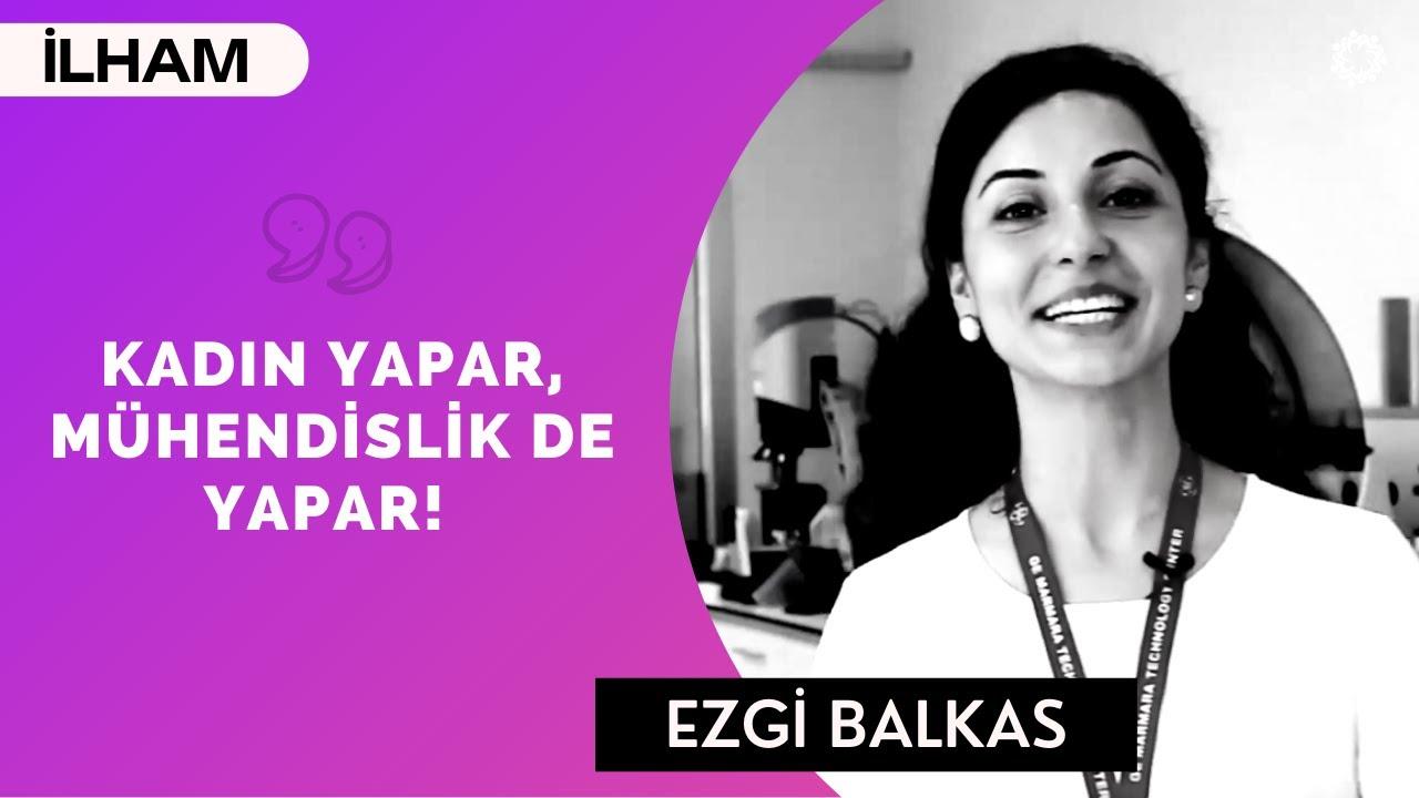 Ezgi Balkas: Kadın Yapar, Mühendislik de Yapar