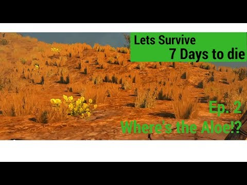Lets Survive 7 Days To Die Ep.2 WHERES THE ALOE?!
