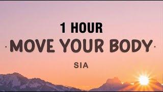 [1 HOUR] Sia - Move Your Body (Lyrics)