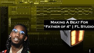 """Making a Fire Beat For """"Father of 4"""" (Offset New Album)   FL Studio Beatmaking"""
