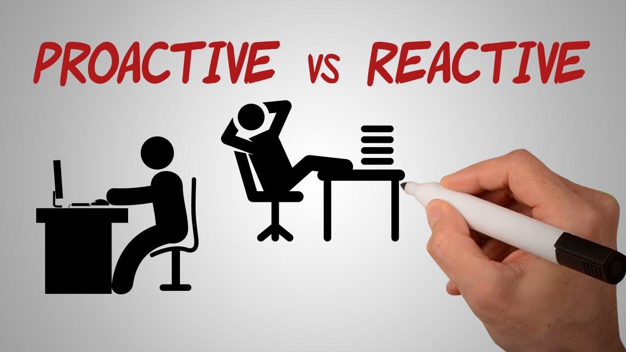 Proactive Vs Reactive Be Proactive Youtube