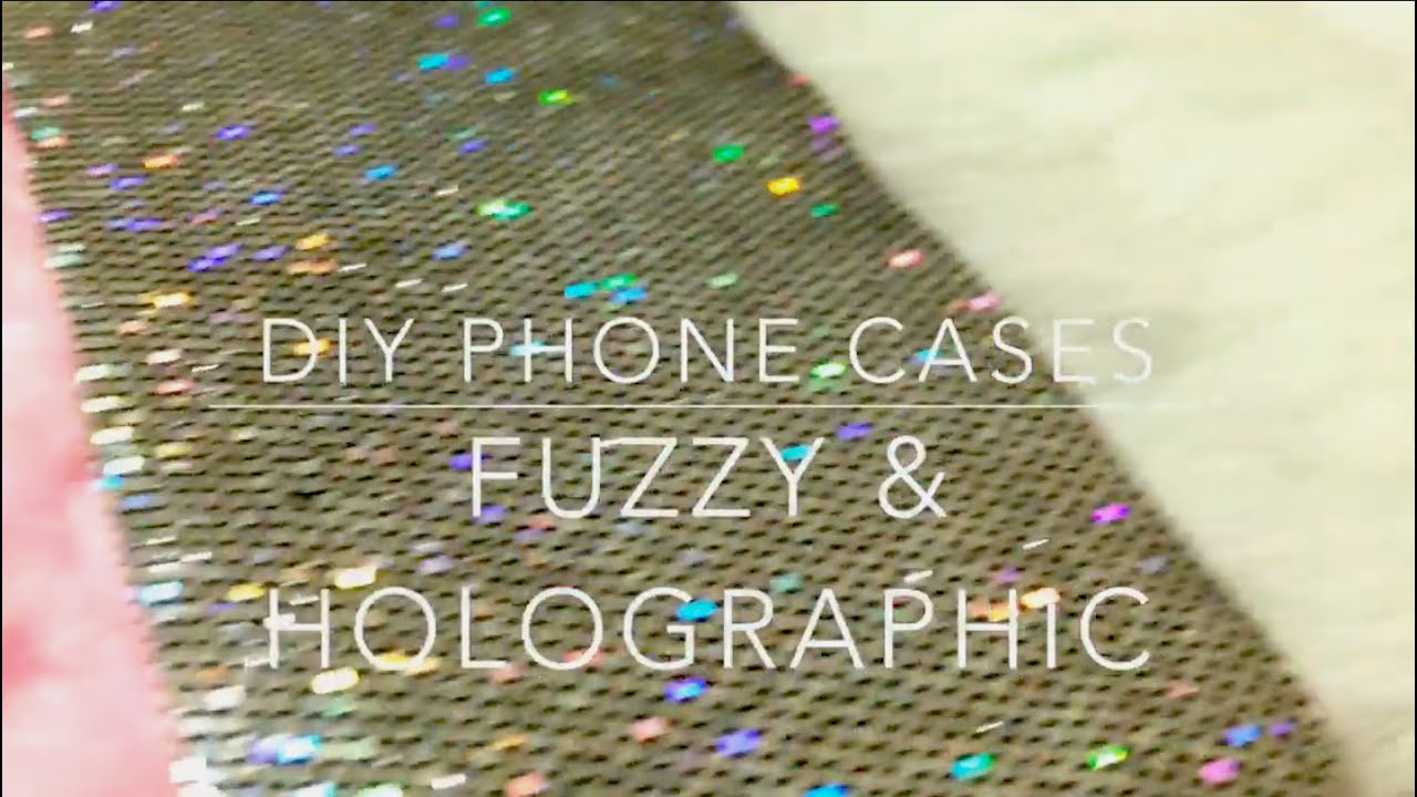 DIY Phone Cases - Holographic u0026 Fuzzy - YouTube