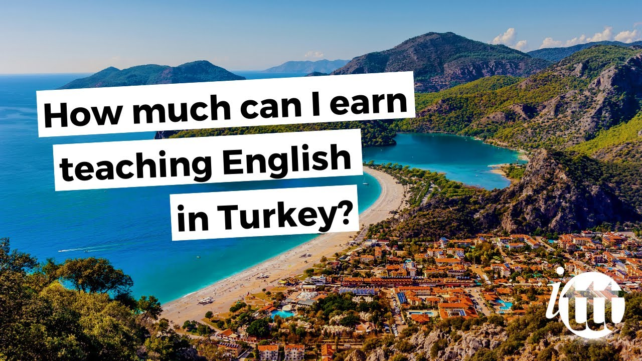 ittt faqs how much can i earn teaching english in turkey ittt faqs how much can i earn teaching english in turkey
