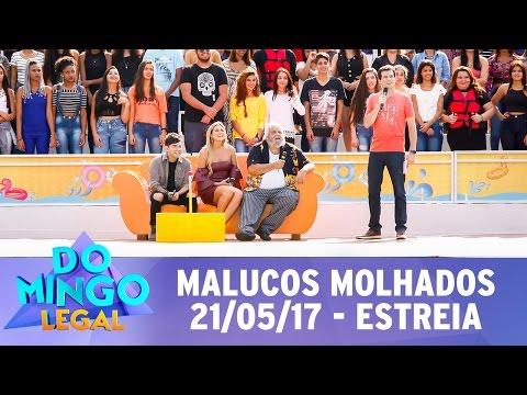 Domingo Legal (21/05/17) - Malucos Molhados - Estreia