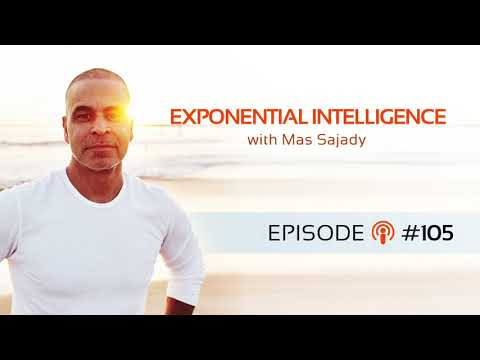 Mas Sajady | Exponential Intelligence® 105 Ask (Spirit Guide) and It Will Be Answered Part 1