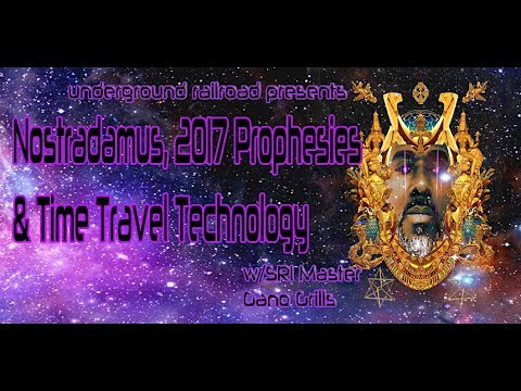 Sri Master Gano Grills- Nostradamus, 2017 The Year of Prophesies, and Time Travel Technology