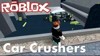 ROBLOX - I Destroy Cars - Car Crushers