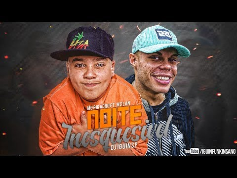 MC Lan e MC Pikachu - Noite Inesquesivel (DJ IguinSP) Lançamento 2017