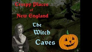 Creepy Places of New England: The Witch Caves