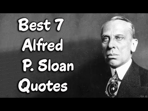 Best 7 Alfred P. Sloan Quotes - The American business executive in the automotive industry