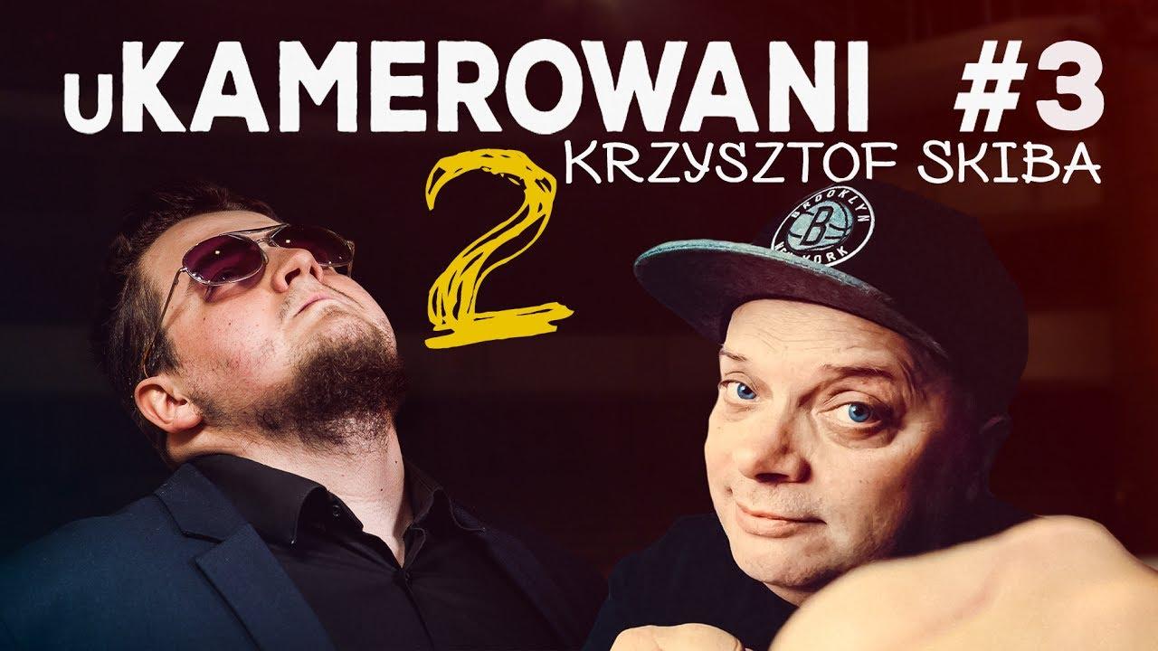 uKamerowani #3.5 – Krzysztof Skiba cz. 2   KAMEROWANI