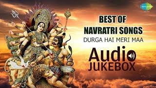 Best of Navratri Songs | Durga Hai Meri Maa | Jukebox | Devotional Durga Songs