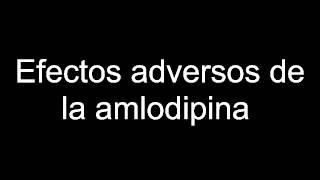 Efectos adversos de la amlodipina