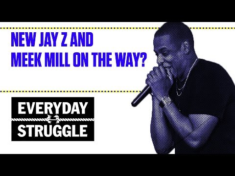 New Jay Z and Meek Mill On the Way? | Everyday Struggle