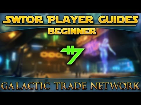 Star Wars: The Old Republic - Player Guides (Beginner) - Galactic Trade Network