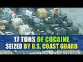 17 TONS of Cocaine Seized by U.S. Coast Guard