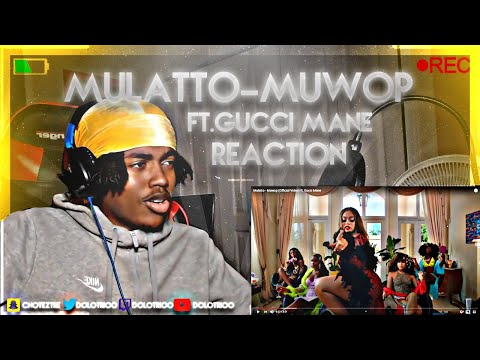MULATTO - MUWOP FT. GUCCI MANE REACTION• FEMALE GUCCI MANE?