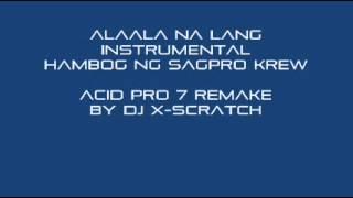 Alaala Na lang Hambog Ng Sagpro Krew [Instrumental] Acid Pro 7 Remake