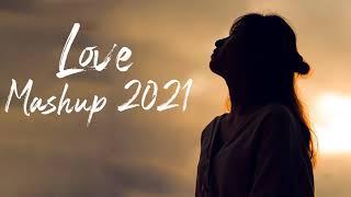 The Love Mashup 2021 | Bollywood Mashup 2021 | Indian Mashup 2021