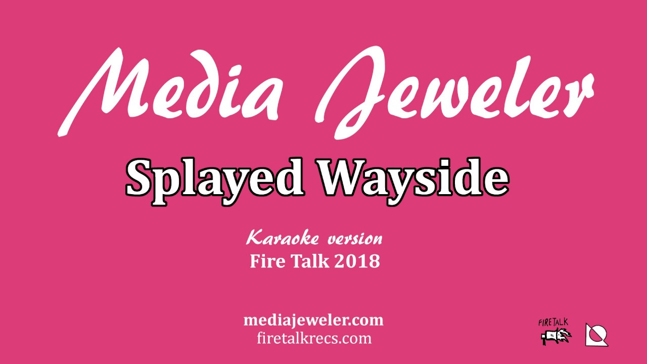 Media Jeweler   Splayed Wayside (Karaoke Version)