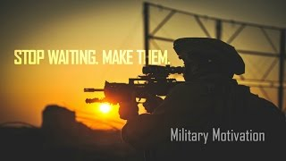 STOP WAITING. MAKE THEM. | Military Motivationᴴᴰ