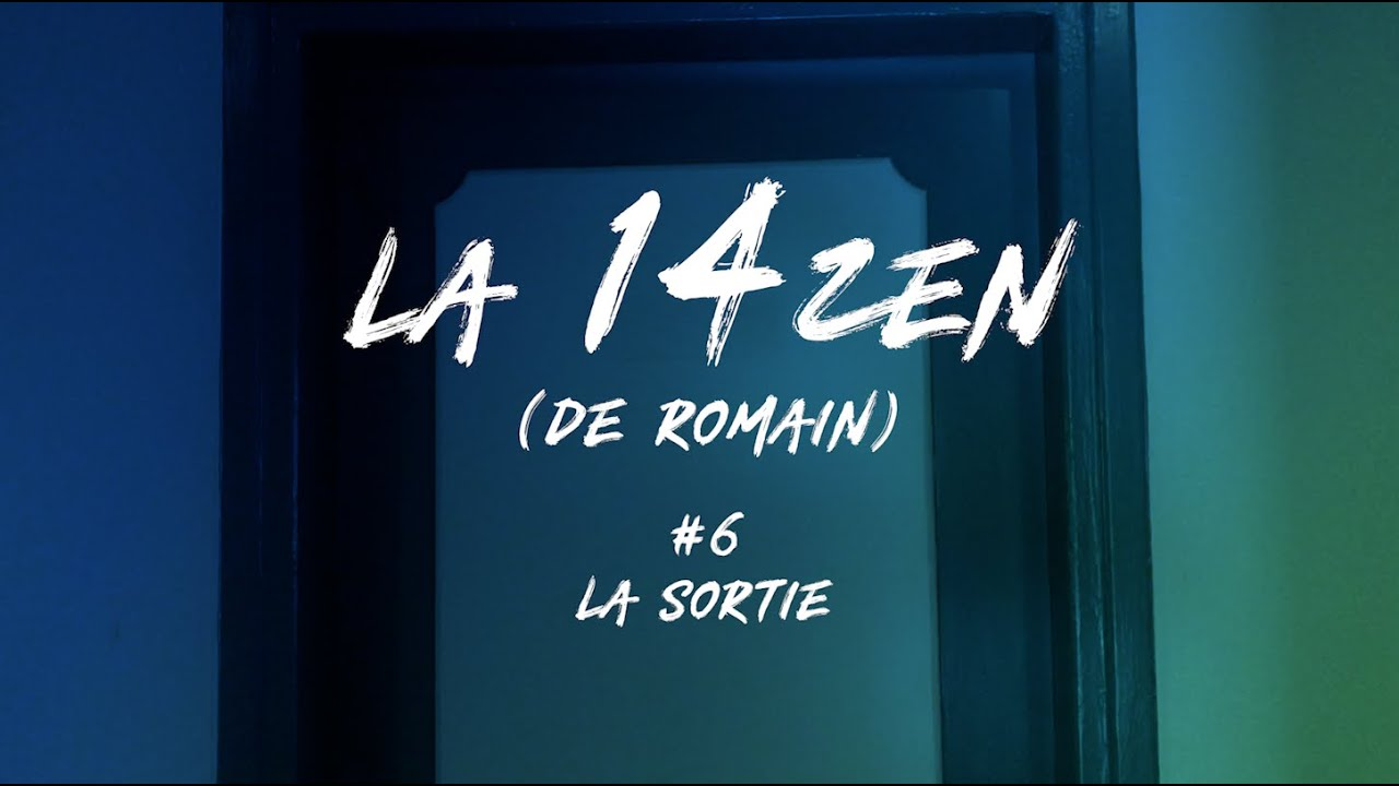 La 14ZEN (de Romain) - Episode 6 : La sortie