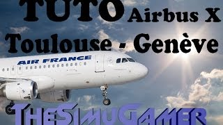 FSX [HD] | TUTO Airbus X A321 ILS + Vol Complet Toulouse - Genève [FR]