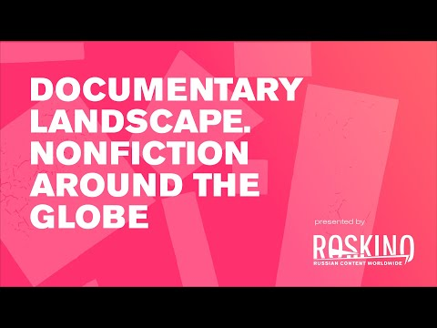 Documentary landscape. Nonfiction around the globe