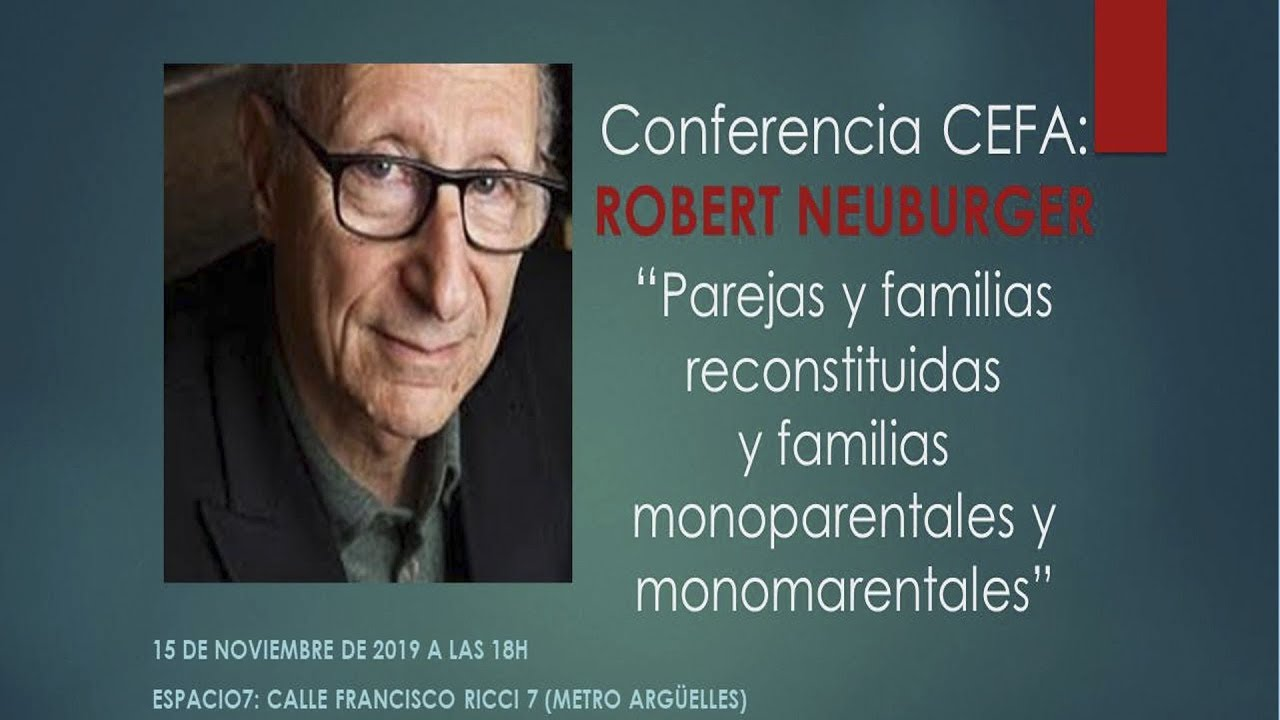 Conferencia ROBERT NEUBURGER: 4ª parte: parejas y familias reconstituidas, y monoparentales