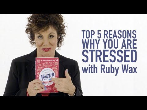 Top 5 Reasons Why You Are Stressed with Ruby Wax