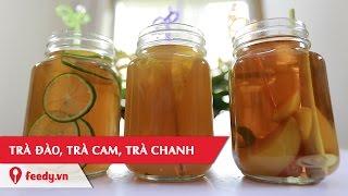 Hướng dẫn cách làm Trà đào, trà cam, trà chanh - Peaches Tea, Orange Tea, Lemon Tea