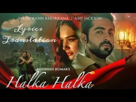 Halka Halka | rahat fateh ali khan | Ayushman khurana | Amy jackson | translation in english |