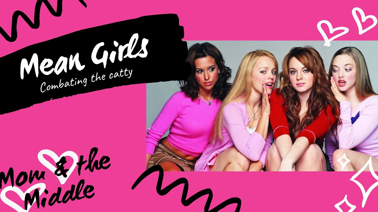 Mean Girls! 3 Tips To Handling Them At Any Age