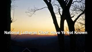 National Lutheran Choir: Have Ye Not Known