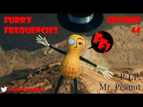 Furry Frequencies Episode 44 - RIP Mr. Peanut