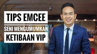 TIPS EMCEE: SENI MENGUMUMKAN KETIBAAN VIP