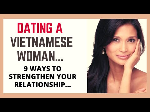❤️ Dating A Vietnamese Woman - 9 Ways To Strengthen Your Relationship... from YouTube · Duration:  4 minutes