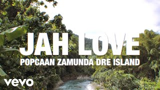 Popcaan, Zamunda, Dre Island - Jah Love (Official Music Video)