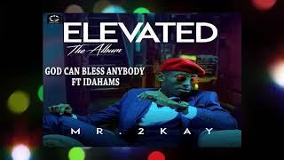 MR .2KAY - GOD CAN BLESS ANYBODY (Ft IDAHAMS)