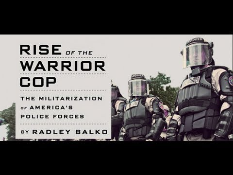 "Rise of the ""Warrior Cop"" (with Radley Balko)"